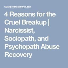 4 Reasons for the Cruel Breakup | Narcissist, Sociopath, and Psychopath Abuse Recovery