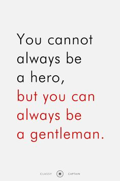 You cannot always be a hero, but you can always be a gentleman.