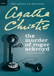 The Murder of Roger Ackroyd: Village rumor hints that Mrs. Ferrars poisoned her husband, but no one is sure. Then there's another victim in a chain of death. Unfortunately for the killer, master sleuth Hercule Poirot takes over the investigation.