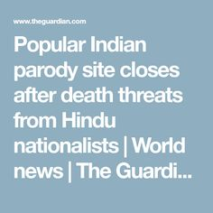 Popular Indian parody site closes after death threats from Hindu nationalists | World news | The Guardian