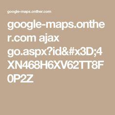 google-maps.onther.com ajax go.aspx?id=4XN468H6XV62TT8F0P2Z