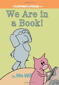 We Are in a Book! (An Elephant and Piggie Book) by Mo Willems http://www.amazon.com/dp/1423133080/ref=cm_sw_r_pi_dp_7S54ub1F6161S