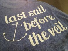 """Cute Bachelorette Party Shirts - """"Last Sail Before the Veil"""" printed at Rush Order Tees"""