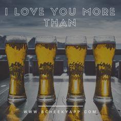 I Love You More Than www.bCheekyApp.com