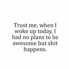 Awesome Quote | Shit happens | From Manuel T Ortega on Google+