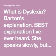 What is Dyslexia? Barton's explanation. BEST explanation I've ever heard. She speaks slowly, but she is DEAD ON!!!!