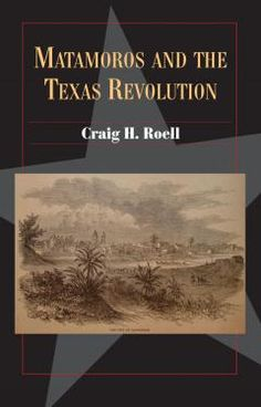 Matamoros and the Texas Revolution by Craig H. Roell The traditional story of the Texas Revolution remembers the Alamo and Goliad, but has forgotten Matamoros, the strategic Mexican port city on the turbulent lower Rio Grande. Texas Revolution, Traditional Stories, Historical Association, Texas History, Rio Grande, Mexico, Vacation, Wild West, Professor
