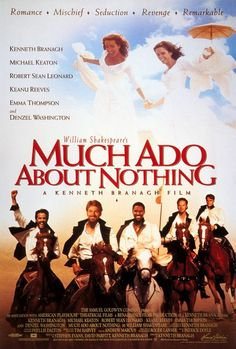 William Shakespeare's – Much Ado About Nothing. (1993) Starring: Emma Thompson as Beatrice, Kate Beckinsale as Hero, Keanu Reeves as Don John, Kenneth Branagh as Benedick, Denzel Washington as Don Pedro of Aragon, Michael Keaton as Dogberry, and Robert Sean Leonard as Claudio.