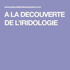 A LA DECOUVERTE DE L'IRIDOLOGIE