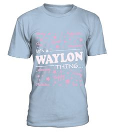# WAYLON THING  .  WAYLON THING   A GIFT FOR A SPECIAL PERSON  It's a unique tshirt, with a special name!   HOW TO ORDER:  1. Select the style and color you want:  2. Click Reserve it now  3. Select size and quantity  4. Enter shipping and billing information  5. Done! Simple as that!  TIPS: Buy 2 or more to save shipping cost!   This is printable if you purchase only one piece. so dont worry, you will get yours.   Guaranteed safe and secure checkout via:  Paypal | VISA | MASTERCARD