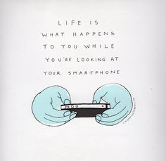 Life is what happens to you when you're looking at your smartphone #funny #graphics