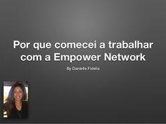 Por que comecei a trabalhar com a Empower Network  by Danielle Fidelis via slideshare