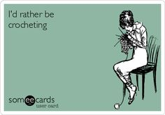 I'd rather be crocheting | Confession Ecard