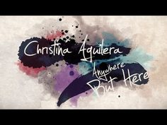Christina Aguilera 'Anywhere But Here' Lyric Video. LOVE this one too!!