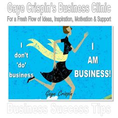 I don't 'do' business: I AM BUSINESS! Gaye Crispin