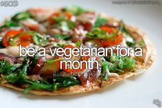 bucket list- be a vegetarian for a month