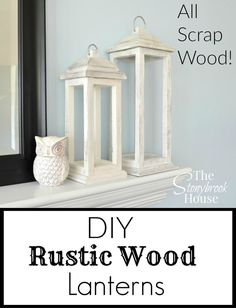 A Great Way To Get Rid Of Scrap Wood ~ DIY Rustic Wood Lanterns
