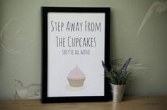 """""""Step away from the cupcakes, they're all mine"""" print by Blitely on ezebee.com"""