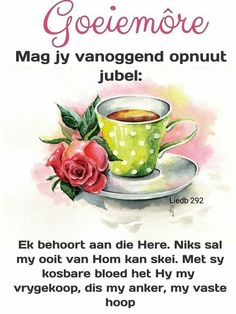 Good Morning Wishes, Good Morning Quotes, Lekker Dag, Afrikaanse Quotes, Goeie Nag, Goeie More, Christian Messages, Tea Cups, Mornings
