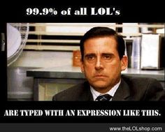 "This is so true! People type/text ""LOL"" all the time without actually ""laughing out loud"". I know I'm guilty of this. The Office is a hilarious show, but nowhere near as funny without Michael. :( Do you use LOL more […] Walt Disney Pictures, Abc Family, Larry Stylinson, Haha Funny, Funny Memes, Funny Stuff, Funny Things, Funny Shit, Funny Quotes"