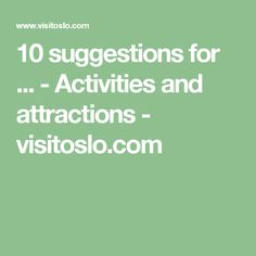 10 suggestions for ... - Activities and attractions  - visitoslo.com