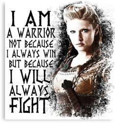 - Lagertha - I Am a Warrior.' Poster by Yithian Vikings - Lagertha - I Am a Warrior. PosterVikings - Lagertha - I Am a Warrior. True Quotes, Great Quotes, Inspirational Quotes, I Am Me Quotes, I Am Strong Quotes, Motivational, I Am A Warrior, Warrior Women, Viking Warrior Woman