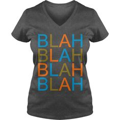 blah blah T-Shirt #gift #ideas #Popular #Everything #Videos #Shop #Animals #pets #Architecture #Art #Cars #motorcycles #Celebrities #DIY #crafts #Design #Education #Entertainment #Food #drink #Gardening #Geek #Hair #beauty #Health #fitness #History #Holidays #events #Home decor #Humor #Illustrations #posters #Kids #parenting #Men #Outdoors #Photography #Products #Quotes #Science #nature #Sports #Tattoos #Technology #Travel #Weddings #Women
