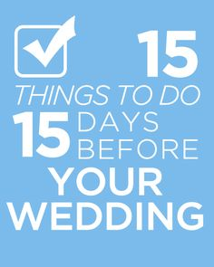 15 Things To Do 15 Days Before Your Wedding