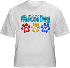 RESCUE DOG MOM 3paws Shirt ~ A portion of the proceeds from Every T-Shirt, Tank Top, Sweatshirt or Hoodie sold on this page, goes to help and support Animal Rescue Groups/Shelters in their animal rescue endeavors. Our home page ~ http://rescuedismyfavoritebreed.org/SHOWCASE.htm