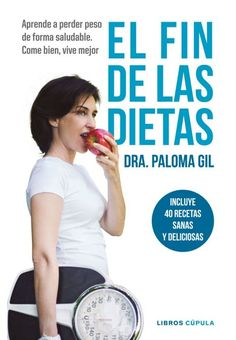 EL FIN DE LAS DIETAS / Paloma Gil ... .El fin de las dietaste enseña cómo funcionan tu cuerpo y tu mente, las propiedades de los alimentos y cuál es la razón por la que tienes sobrepeso. No hay dietas milagro ni atajos para lograrlo: una vida saludable es posible y necesaria, y está en tus manos ponerla en práctica.