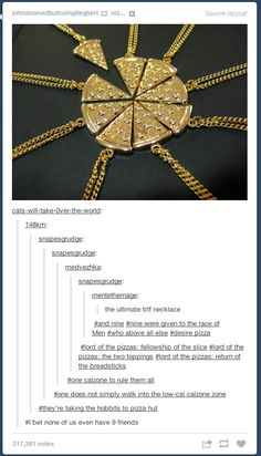 Nine were gifted to the race of men, who above all else desire pizza <-- the last comment!