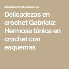 Delicadezas en crochet Gabriela: Hermosa túnica en crochet con esquemas