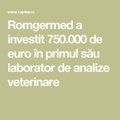 Romgermed a investit 750.000 de euro în primul său laborator de analize veterinare