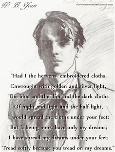 """Aedh Wishes for the Cloths of Heaven"" - William Butler Yeats, from The Wind Among the Reeds. Pretty Words, Beautiful Words, Cool Words, Poem Quotes, Yeats Quotes, Lit Quotes, Wisdom Quotes, Walt Whitman, Literary Quotes"