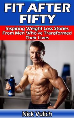 Men - Are You Having Trouble Losing Weight? Fit After Fifty: Inspiring Weight Loss Stories From Men Who've Transformed Their Lives will help you ...