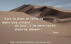 """Rumi """" Fais le bien et jette le dans une rivière; un jour, il te sera rendu dans le désert"""" Rumi Citations de Rumi Autres Citations"""