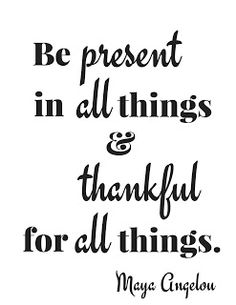 Get the free printable plus a coloring page. Print it out, take a coloring break. Color the words, absorb the message. Be present in all things and thankful in all things. -Maya Angelou