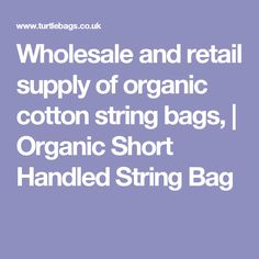 Wholesale and retail supply of organic cotton string bags, | Organic Short Handled String Bag