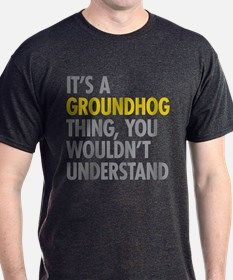 Its A Groundhog Thing T-Shirt for