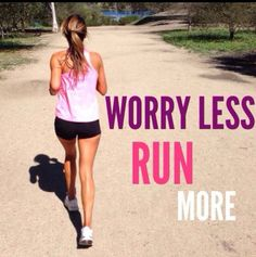 Worry less, run more! Need to remember that whenever I start worrying #run #stressrelief #stress #exercise #fitness #healthy