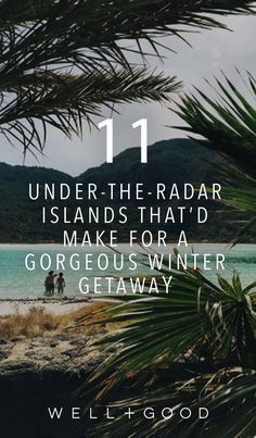 Under-the-radar islands to visit.