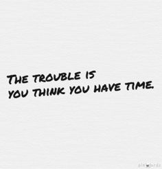 """My latest blog post about not putting things off until """"tomorrow"""" - the trouble is you think you have time."""