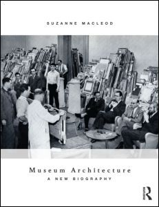 Museum Architecture: A New Biography (Paperback) - Routledge