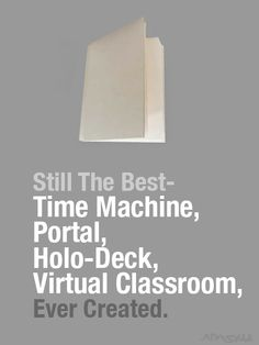 Still the best time machine, portal, holo-deck, virtual classroom, ever created