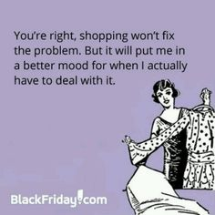 Shopping makes everything right!