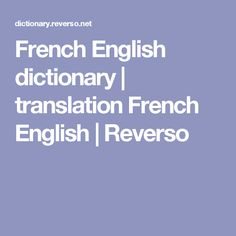 French English dictionary | translation French English | Reverso