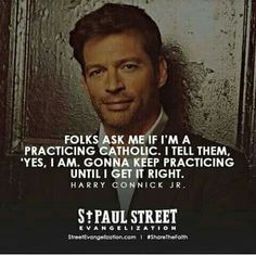 Harry Connick Jr. Quote on being a practicing Catholic. :-)