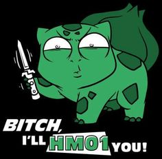 Bulbasaur means business.  Lol
