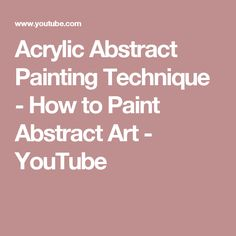 Acrylic Abstract Painting Technique - How to Paint Abstract Art - YouTube
