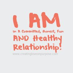 I AM In A Committed, Honest, Fun  AND Healthy  Relationship! #LoveONPurpose #Affirmations www.creatingloveonpurpose.com